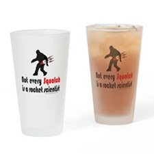 SQUATCH IS NOT A ROCKET SCIENTIST Drinking Glass
