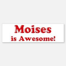 Moises is Awesome Bumper Bumper Bumper Sticker