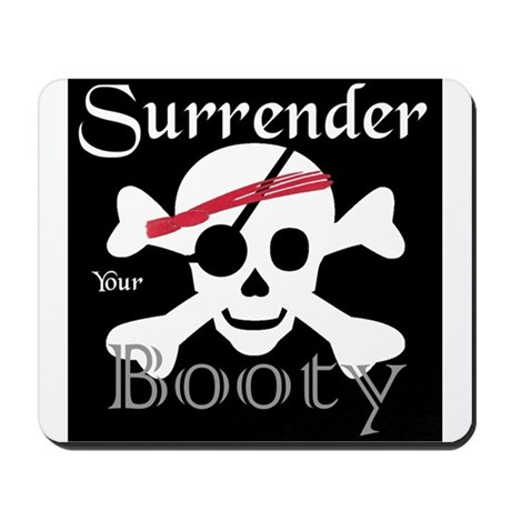 Surrender Your Booty! Mousepad