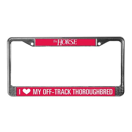 i love my off track tbred license plate frame by thehorsemag. Black Bedroom Furniture Sets. Home Design Ideas