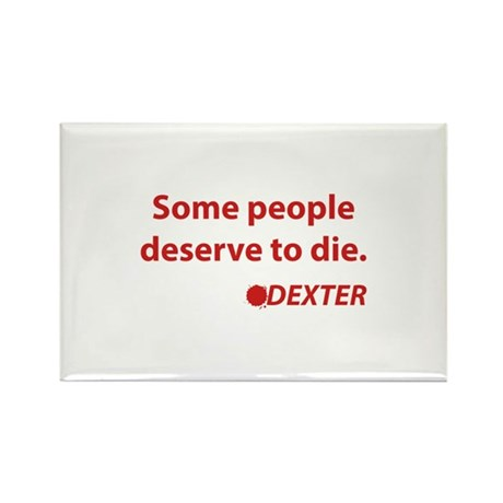 Some people deserve to die. - Dexter Rectangle Mag