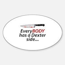 EveryBody Has A Dexter Side... Sticker (Oval)