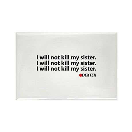 I will not kill my sister - Dexter Rectangle Magne