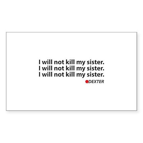 I will not kill my sister - Dexter Sticker (Rectan