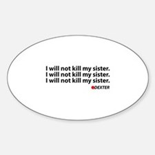 I will not kill my sister - Dexter Sticker (Oval)