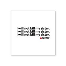 I will not kill my sister - Dexter Square Sticker