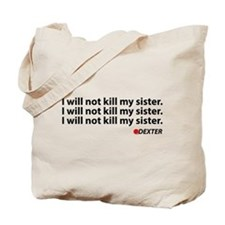 I will not kill my sister - Dexter Tote Bag