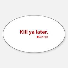 Kill ya later - Dexter Decal