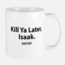 Kill ya later, Isaak - Dexter Small Small Mug