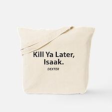 Kill ya later, Isaak - Dexter Tote Bag