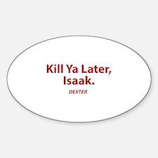 Kill ya later, Isaak - Dexter Decal