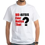 Die-alysis White T-Shirt