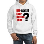 Die-alysis Hooded Sweatshirt