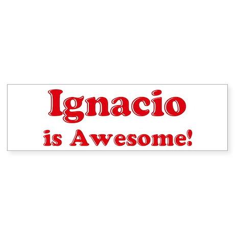 Ignacio is Awesome Bumper Sticker
