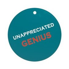 Unappreciated Genius Ornament (Round)