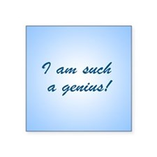 "I Am Such A Genius Square Sticker 3"" x 3"""