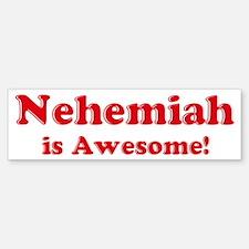 Nehemiah is Awesome Bumper Bumper Bumper Sticker