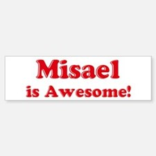 Misael is Awesome Bumper Bumper Bumper Sticker