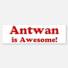 Antwan is Awesome Bumper Bumper Bumper Sticker