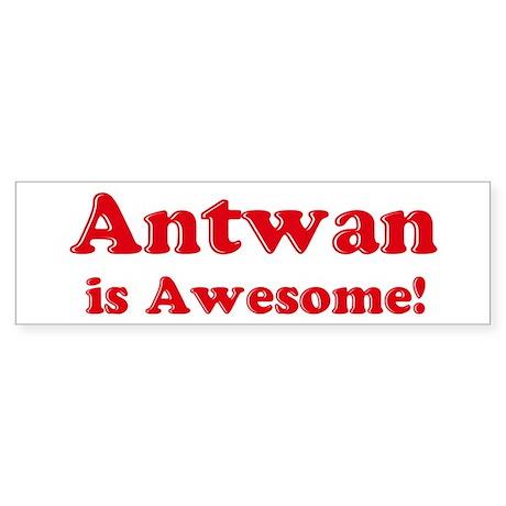 Antwan is Awesome Bumper Sticker