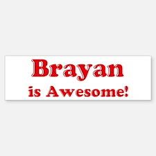 Brayan is Awesome Bumper Bumper Bumper Sticker