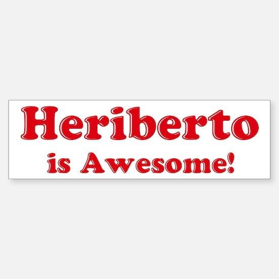 Heriberto is Awesome Bumper Bumper Bumper Sticker