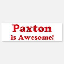 Paxton is Awesome Bumper Bumper Bumper Sticker
