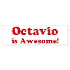 Octavio is Awesome Bumper Bumper Sticker