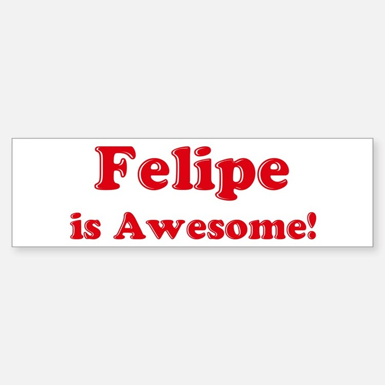 Felipe is Awesome Bumper Bumper Bumper Sticker