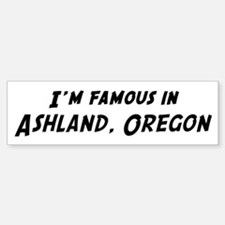 Famous in Ashland Bumper Bumper Bumper Sticker