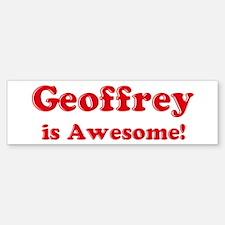 Geoffrey is Awesome Bumper Bumper Bumper Sticker