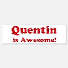 Quentin is Awesome Bumper Bumper Bumper Sticker