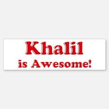 Khalil is Awesome Bumper Bumper Bumper Sticker