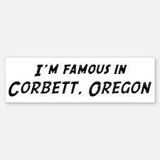 Famous in Corbett Bumper Bumper Bumper Sticker