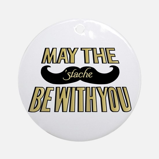 May the stache be with you Ornament (Round)
