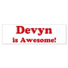 Devyn is Awesome Bumper Bumper Sticker