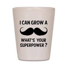 I can grow a moustache. Shot Glass