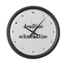Deadline Schmeadline Large Wall Clock