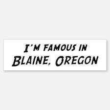Famous in Blaine Bumper Bumper Bumper Sticker