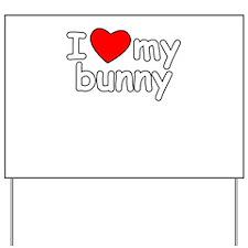 I Love My Bunny Yard Sign