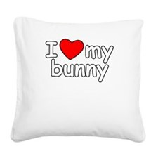 I Love My Bunny Square Canvas Pillow