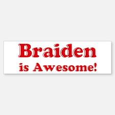 Braiden is Awesome Bumper Bumper Bumper Sticker
