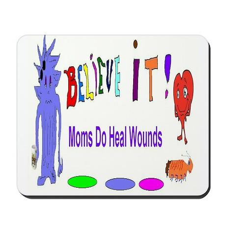 Believe It Moms Heal Wounds Mousepad