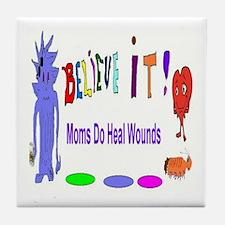 Believe It Moms Heal Wounds Tile Coaster