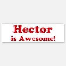 Hector is Awesome Bumper Bumper Bumper Sticker