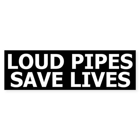 Loud Pipes Save Lives Bumper Sticker