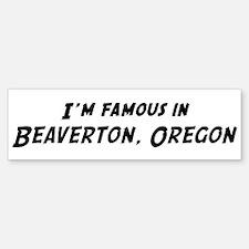 Famous in Beaverton Bumper Bumper Bumper Sticker