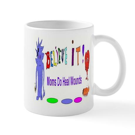 Believe It Moms Heal Wounds Mug
