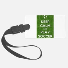 Keep Calm and Play Soccer Luggage Tag