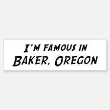 Famous in Baker Bumper Bumper Bumper Sticker